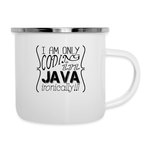I am only coding in Java ironically!!1 - Camper Mug