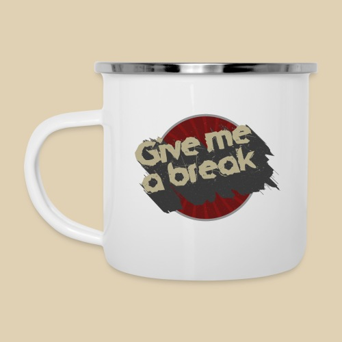 BF - Give Me A Break - Emaille-Tasse