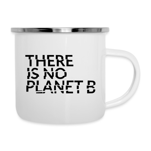 there is no planet b - Emaille-Tasse