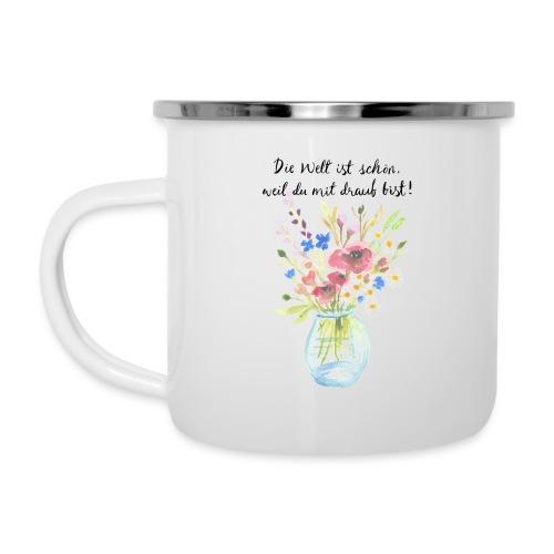 Die Welt ist schön, weil du mit drauf bist - Emaille-Tasse