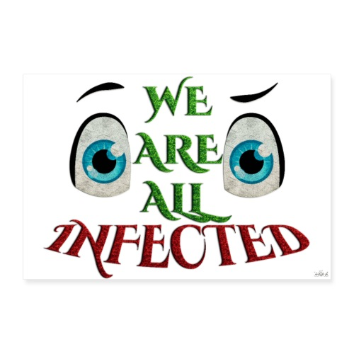 Poster - We are all infected -By- tshirtchicetchoc - Poster 90 x 60 cm