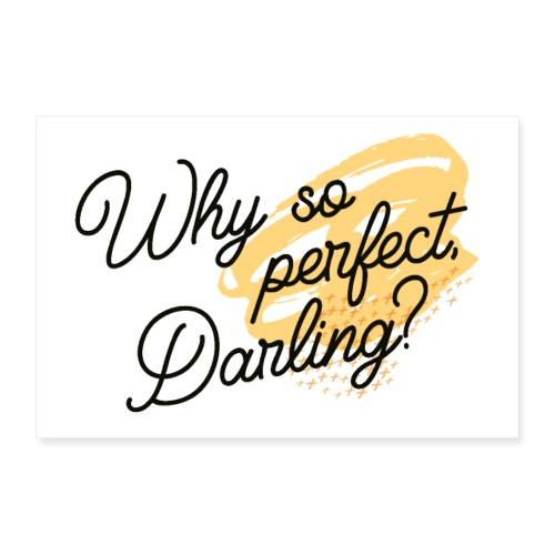 Why so perfect, Darling? - Poster 90x60 cm
