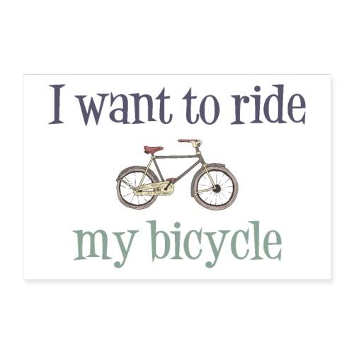 I Want to Ride My Bicycle - Plakat o wymiarach 90x60 cm