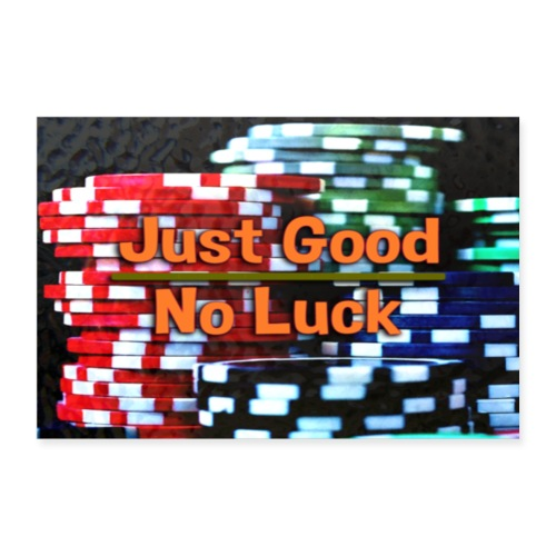 JustGoodNoLuck Poster - Poster 36 x 24 (90x60 cm)