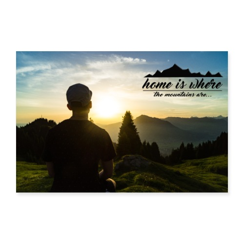 Home is where the Mountains are - Poster 90x60 cm