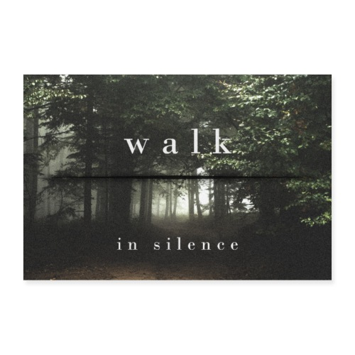 Walk in silence - Poster 90x60 cm