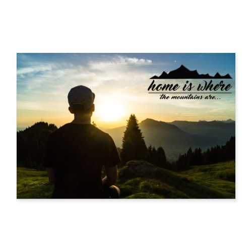 Home is where the Mountains are - Poster 30x20 cm