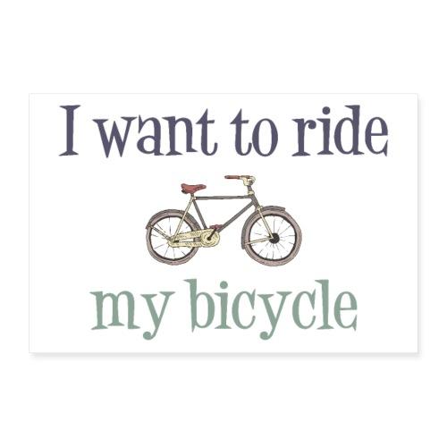I Want to Ride My Bicycle - Plakat o wymiarach 30x20 cm