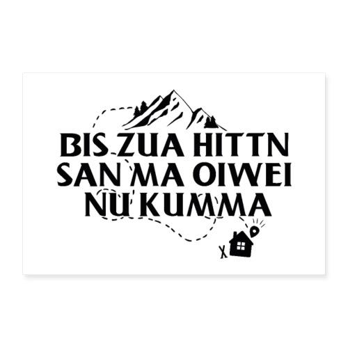 Vorschau: Bis zua Hittn san ma oiwei nu kumma - Poster 30x20 cm
