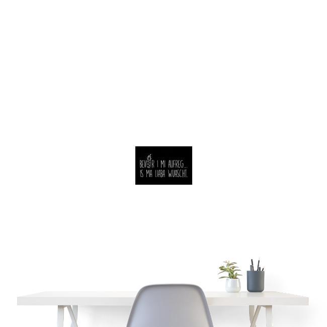 Vorschau: Bevor i mi aufreg is ma liaba wuascht - Poster 30x20 cm