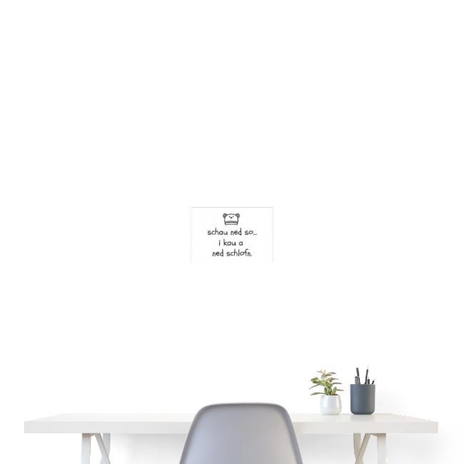 Vorschau: Schau ned so I kau a ned schlofn - Poster 30x20 cm