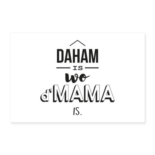 Vorschau: Daham is wo d'Mama is - Poster 30x20 cm