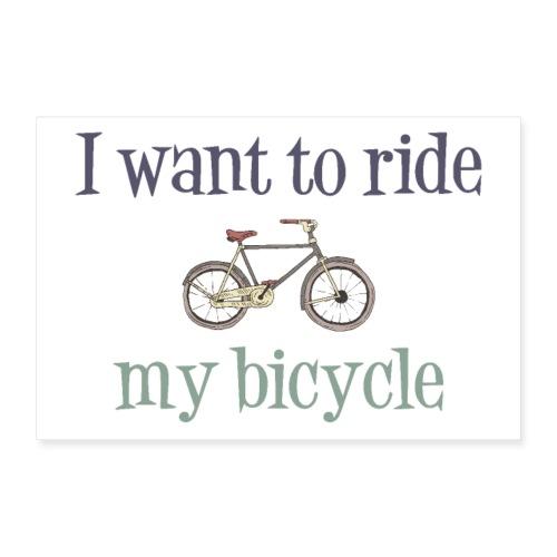 I Want to Ride My Bicycle - Plakat o wymiarach 60x40 cm