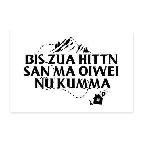 Vorschau: Bis zua Hittn san ma oiwei nu kumma - Poster 60x40 cm