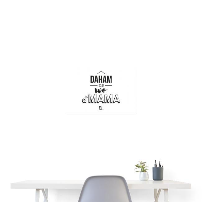 Vorschau: Daham is wo d'Mama is - Poster 60x40 cm