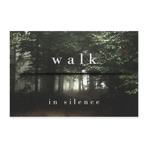 Walk in silence - Poster 60x40 cm