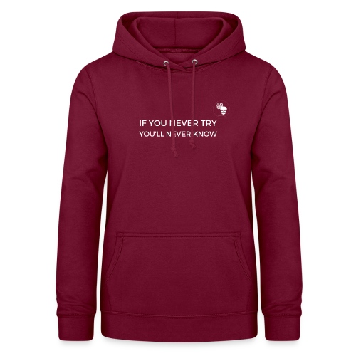 IF YOU NEVER TRY YOU LL NEVER KNOW - Frauen Hoodie