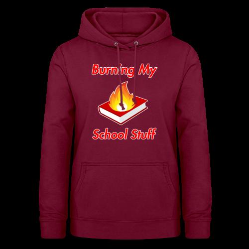 Burning My School Stuff Merchandise! - Naisten huppari