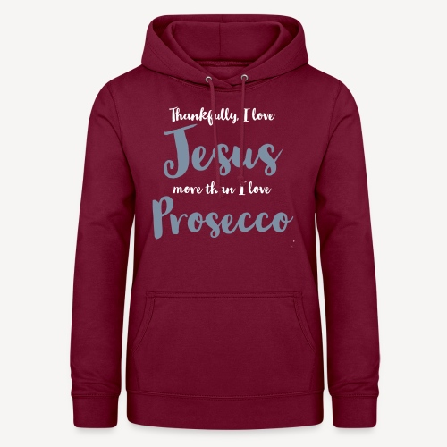 THANKFULLY I LOVE JESUS MORE THAN I LOVE PROSECCO - Women's Hoodie