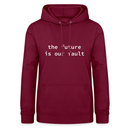 the future is our fault - Frauen Hoodie