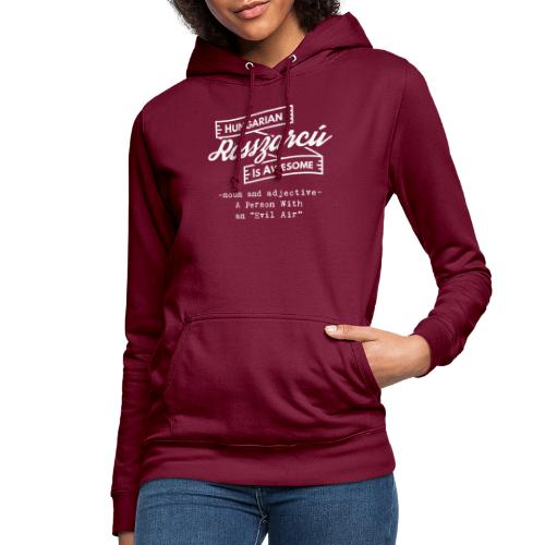 Rosszarcú - Hungarian is Awesome (white fonts) - Women's Hoodie