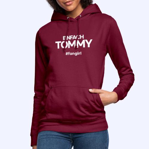 Einfach Tommy / #fangirl / White Font - Frauen Hoodie