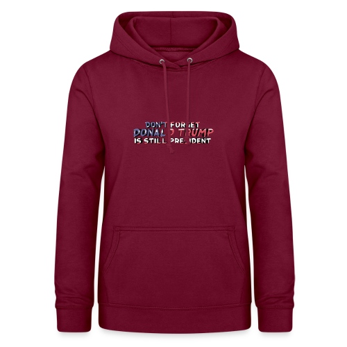 Don't Forget: Donald Trump is still president - Women's Hoodie