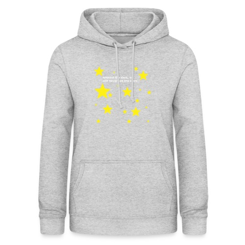 without the dark, we will never see the stars - Frauen Hoodie