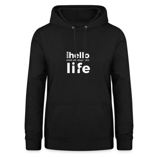 ONE HELLO CAN CHANGE YOUR LIFE - Frauen Hoodie