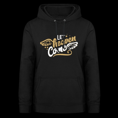 Let Heaven Come Ladies Christian T-shirt Design - Women's Hoodie