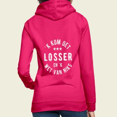 'k kom oet Losser en 'k wet van niks - Vrouwen hoodie