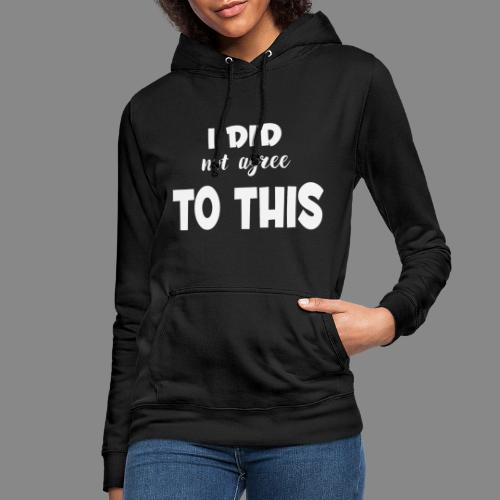 I did not agree to this - Dame hoodie