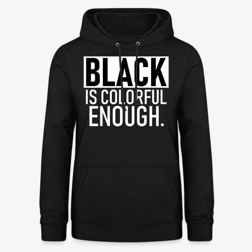 Zwart is kleurrijk genoeg - Vrouwen hoodie