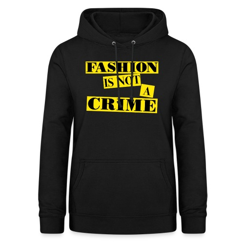FASHION IS NOT A CRIME - Women's Hoodie