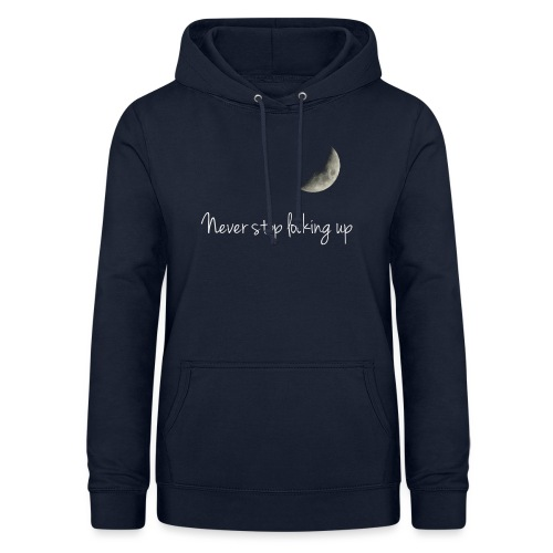Never stop looking up - Women's Hoodie