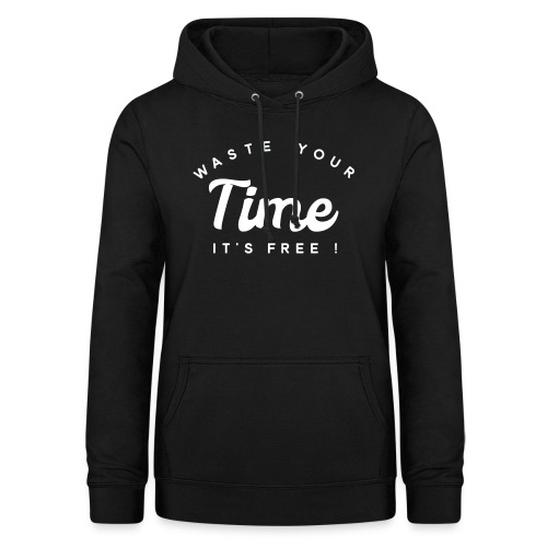 Waste your time it's free - Women's Hoodie