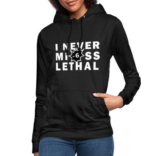 Never Miss Lethal White - Women's Hoodie