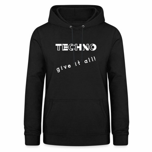 TECHNO give it all! Clothing - Vrouwen hoodie