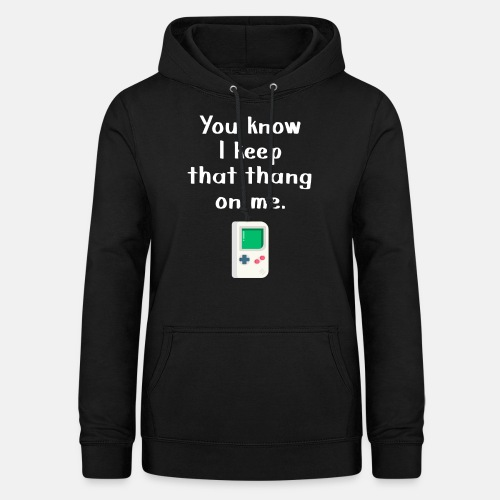 You Know I keep that thang on me. Gaming t-shirt - Women's Hoodie