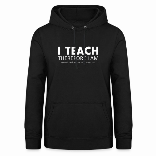 I Teach Therefore I Am - Women's Hoodie