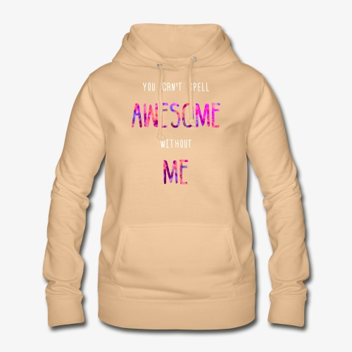 You can't spell AWESOME without ME - Women's Hoodie