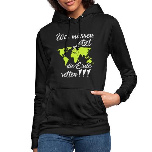 Wir müssen jetzt die Erde retten! - Frauen Hoodie
