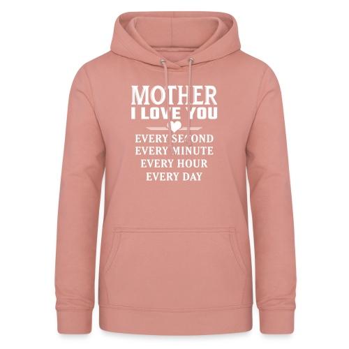 I Love You Mother - Women's Hoodie
