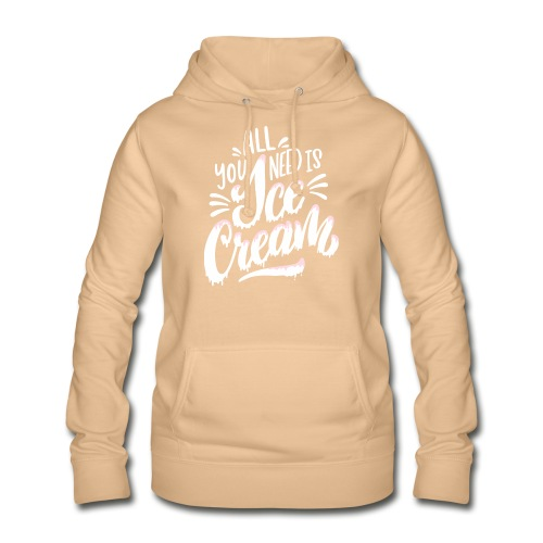 All you need is Ice Cream - Frauen Hoodie