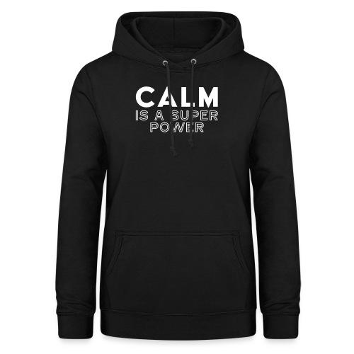 CALM is a super power - Frauen Hoodie