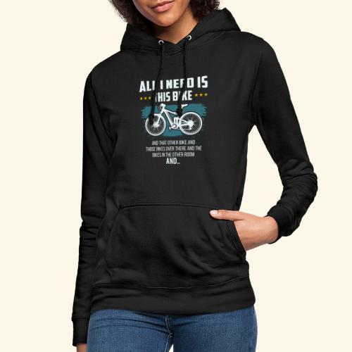 All I Need Is This Bike - Frauen Hoodie