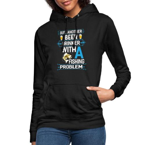 Just Another Beer Drinker With A Fishing Problem - Frauen Hoodie