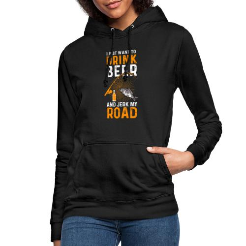 I Just Want To Drink Beer And Jerk My Road T Shirt - Frauen Hoodie