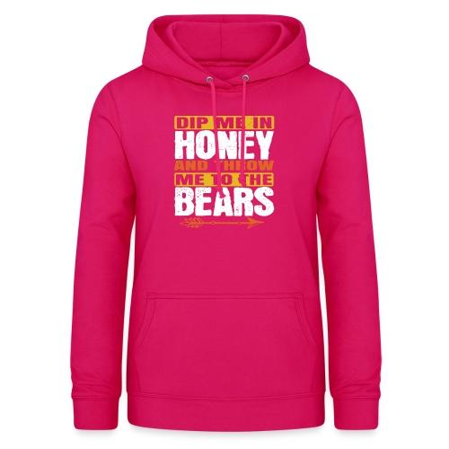 dip me in honey and throw me to the bears - Vrouwen hoodie