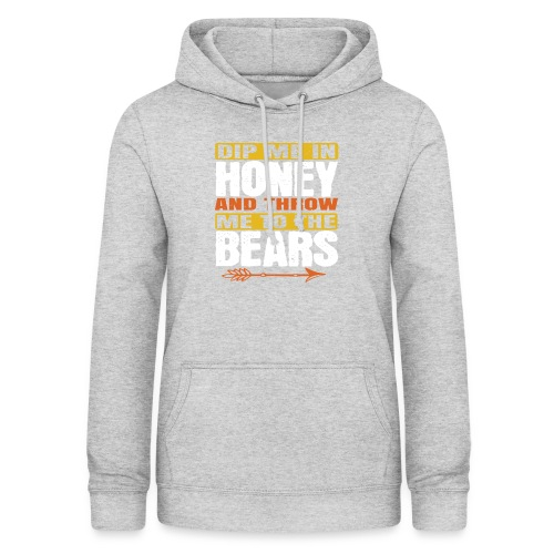 dip me in honey and throw me to the bears - Vrouwen hoodie